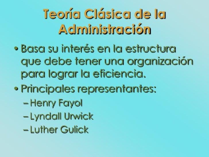 Teoría Clásica de la        Administración • Basa su interés en la estructura   que debe tener una organización   para log...