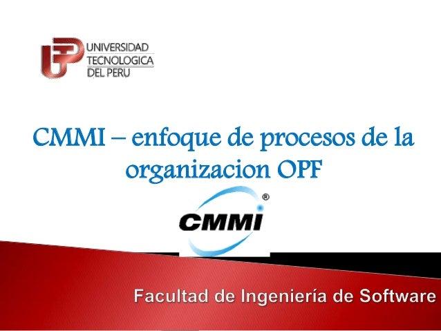 CMMI – enfoque de procesos de la  organizacion OPF