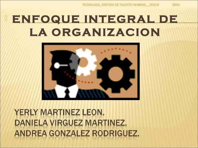 SENATECNOLOGO_GESTION DE TALENTO HUMANO__35518  ENFOQUE INTEGRAL DE LA ORGANIZACION