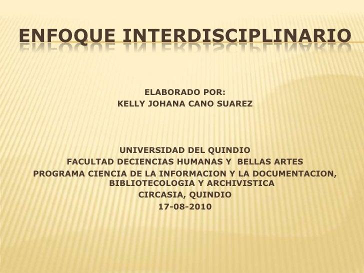 Enfoque interdisciplinario<br />ELABORADO POR: <br />KELLY JOHANA CANO SUAREZ<br />UNIVERSIDAD DEL QUINDIO<br />FACULTAD D...