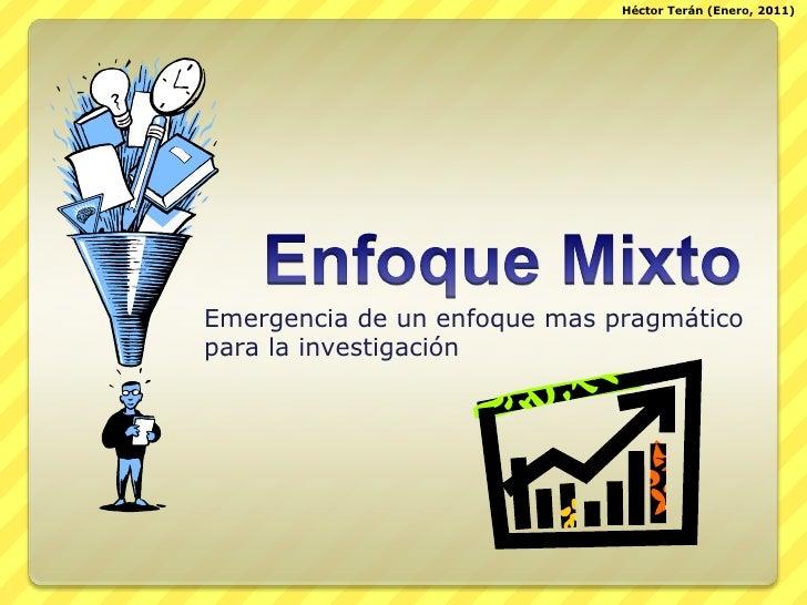Enfoque Mixto<br />Emergencia de un enfoque mas pragmático para la investigación<br />