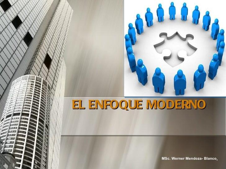 EL ENFOQUE MODERNO           MSc. Werner Mendoza- Blanco.