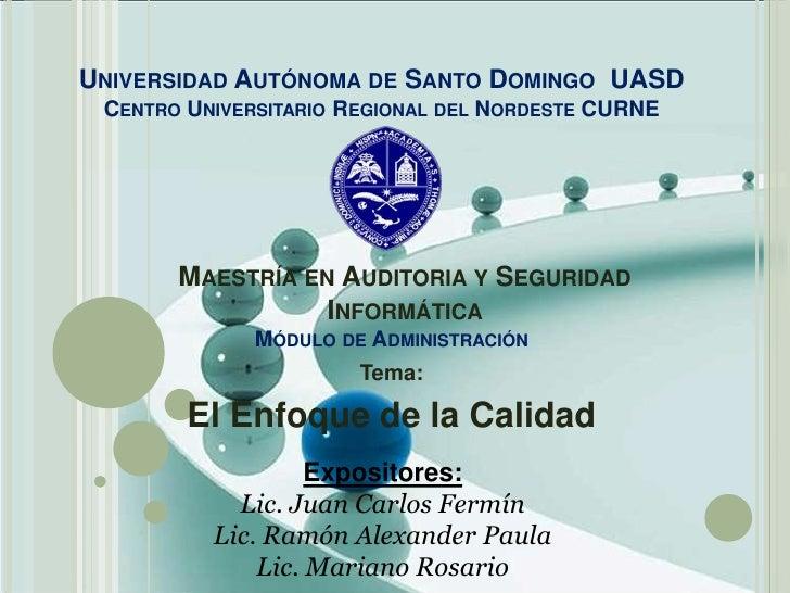 Enfoques de la Calidad - CURNE -  UASD.ppsx