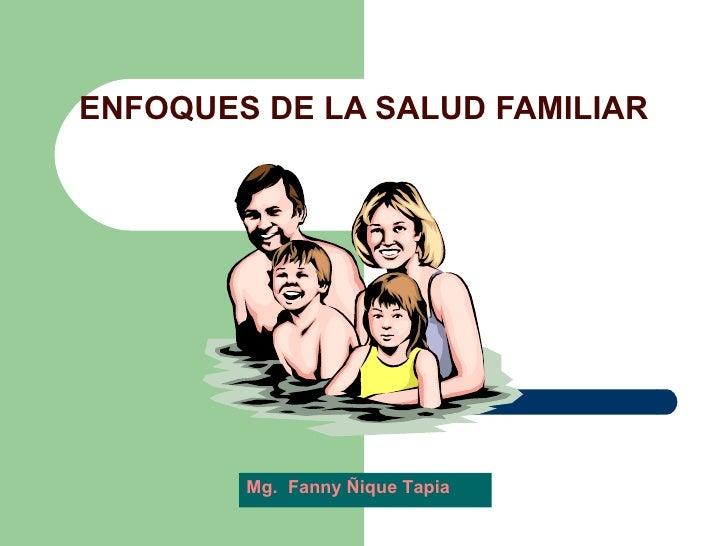 ENFOQUES DE LA SALUD FAMILIAR Mg.  Fanny Ñique Tapia