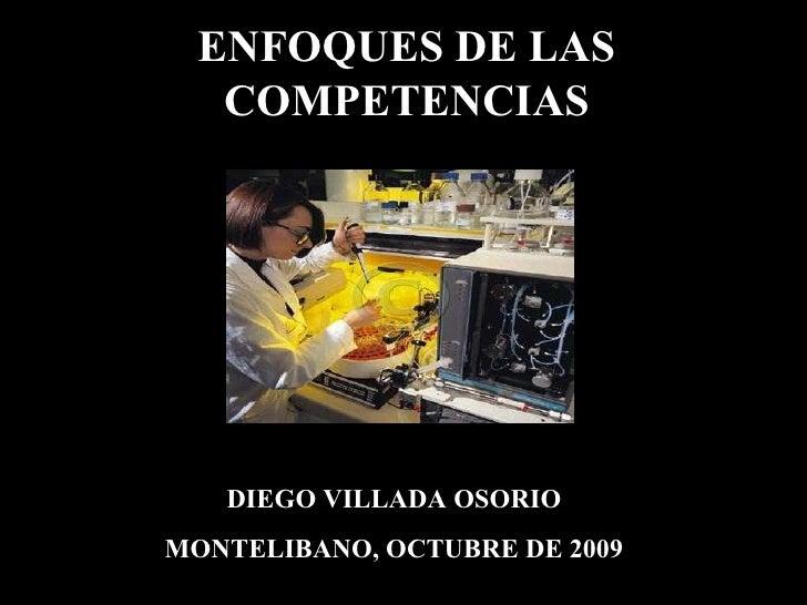 ENFOQUES DE LAS COMPETENCIAS DIEGO VILLADA OSORIO MONTELIBANO, OCTUBRE DE 2009