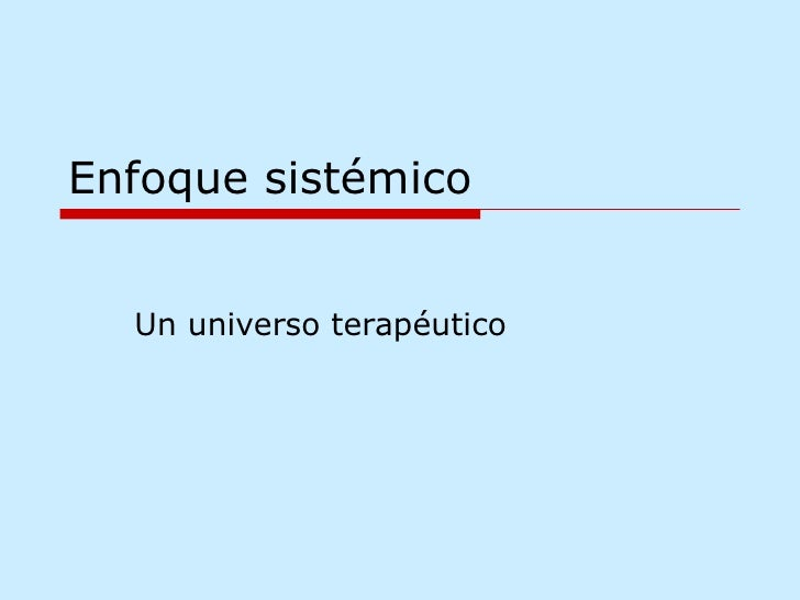 Enfoque sistémico Un universo terapéutico