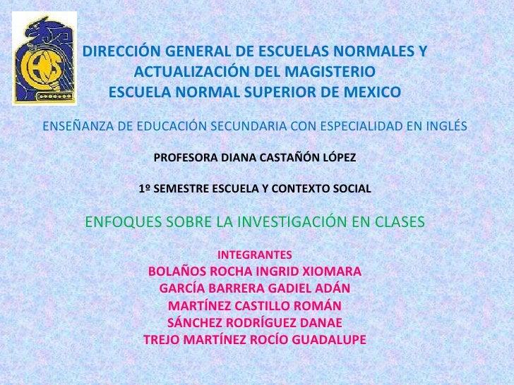 DIRECCIÓN GENERAL DE ESCUELAS NORMALES Y ACTUALIZACIÓN DEL MAGISTERIO ESCUELA NORMAL SUPERIOR DE MEXICO ENSEÑANZA DE EDUCA...