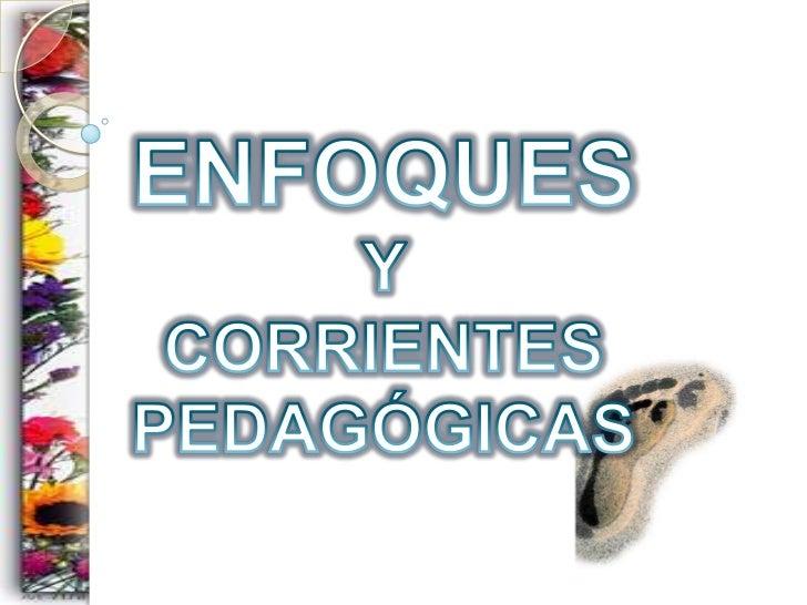 Enfoques y corrientes pedagógicas