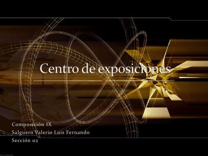 Composición IX<br />Salguero Valerio Luis Fernando<br />Sección 02<br />Centro de exposiciones <br />