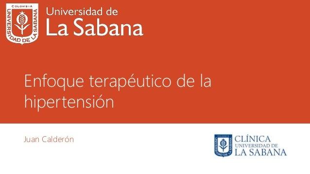 Enfoque terapéutico de la hipertensión Juan Calderón
