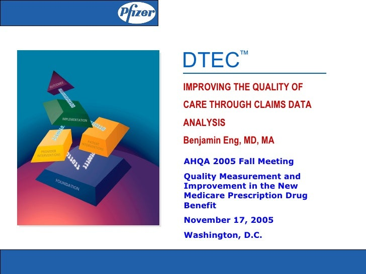 DTEC        ™   IMPROVING THE QUALITY OF CARE THROUGH CLAIMS DATA ANALYSIS Benjamin Eng, MD, MA  AHQA 2005 Fall Meeting Qu...