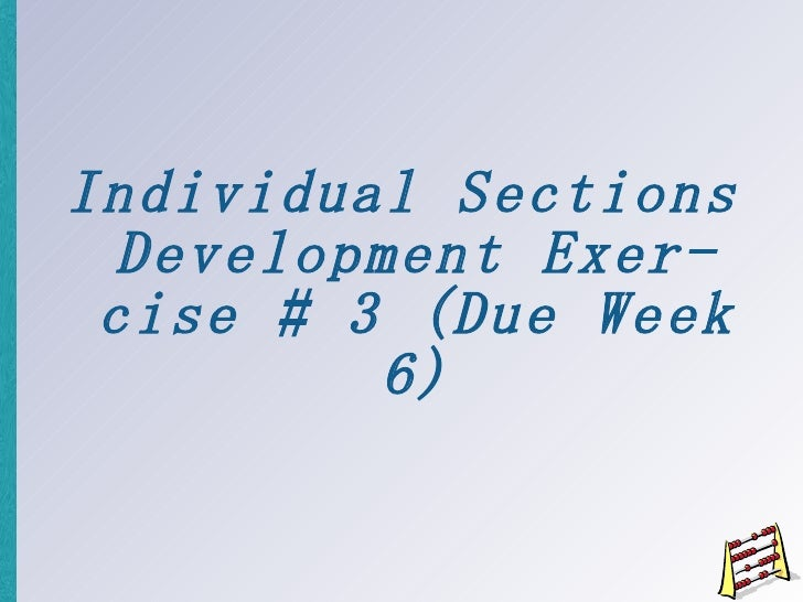 Individual Sections Development Exercise # 3 (Due Week 6)