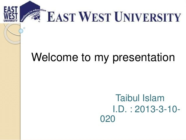 Welcome to my presentation Taibul Islam I.D. : 2013-3-10- 020