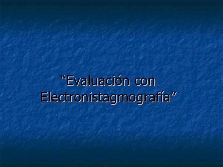 """"""" Evaluación con Electronistagmografía"""""""