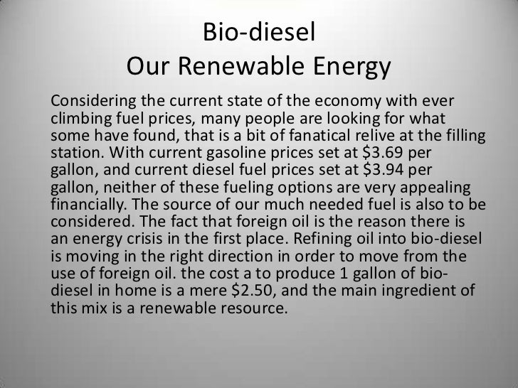 Bio-dieselOur Renewable Energy<br />	Considering the current state of the economy with ever climbing fuel prices, many peo...