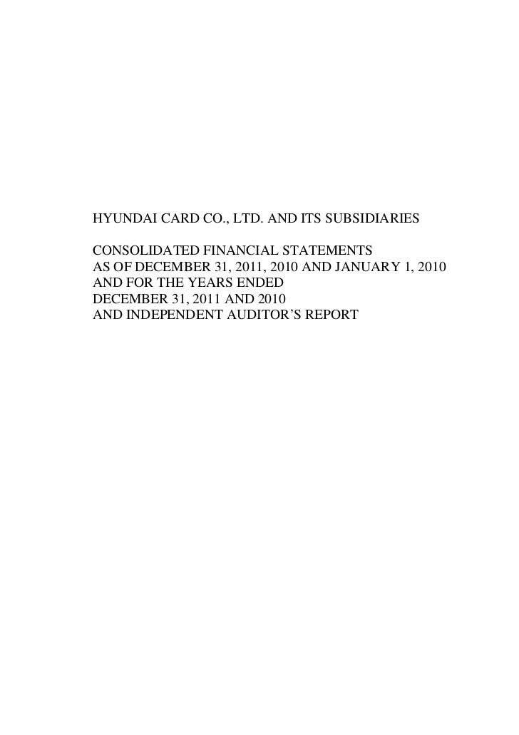 HYUNDAI CARD CO., LTD. AND ITS SUBSIDIARIESCONSOLIDATED FINANCIAL STATEMENTSAS OF DECEMBER 31, 2011, 2010 AND JANUARY 1, 2...