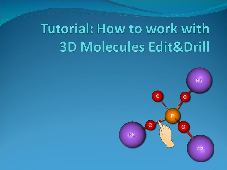 Tutorial: How to work with3D Molecules Edit&Drill