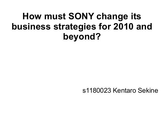 How must SONY change itsbusiness strategies for 2010 and           beyond?                s1180023 Kentaro Sekine
