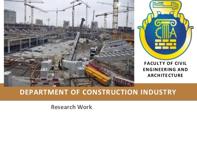 FACULTY OF CIVIL ENGINEERING AND ARCHITECTURE Research Work DEPARTMENT OF CONSTRUCTION INDUSTRY