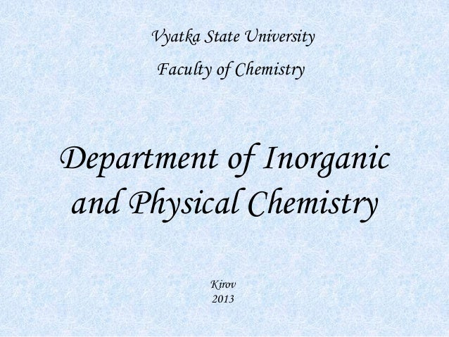 Department of Inorganic and Physical Chemistry Vyatka State University Kirov 2013 Faculty of Chemistry