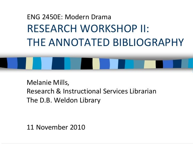 ENG 2450E: Modern Drama RESEARCH WORKSHOP II: THE ANNOTATED BIBLIOGRAPHY Melanie Mills, Research & Instructional Services ...