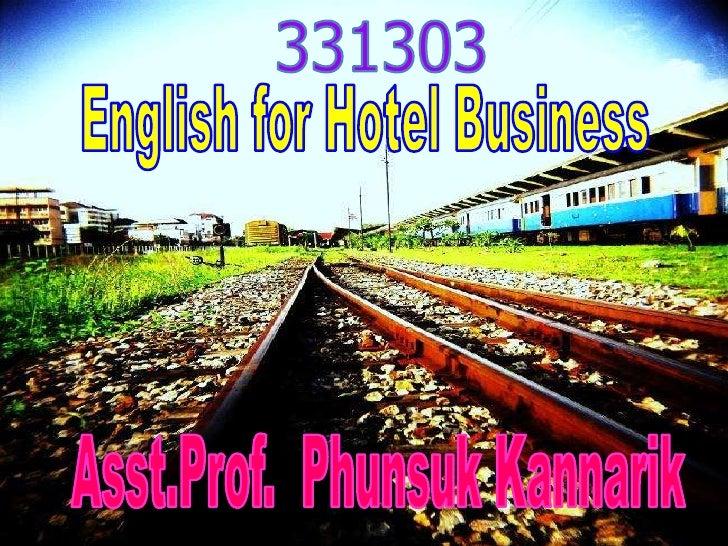 331303<br />English for Hotel Business<br />Asst.Prof.  Phunsuk Kannarik<br />