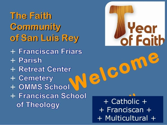 The FaithThe Faith CommunityCommunity of San Luis Reyof San Luis Rey Welcome You+ Catholic + + Franciscan + + Multicultura...
