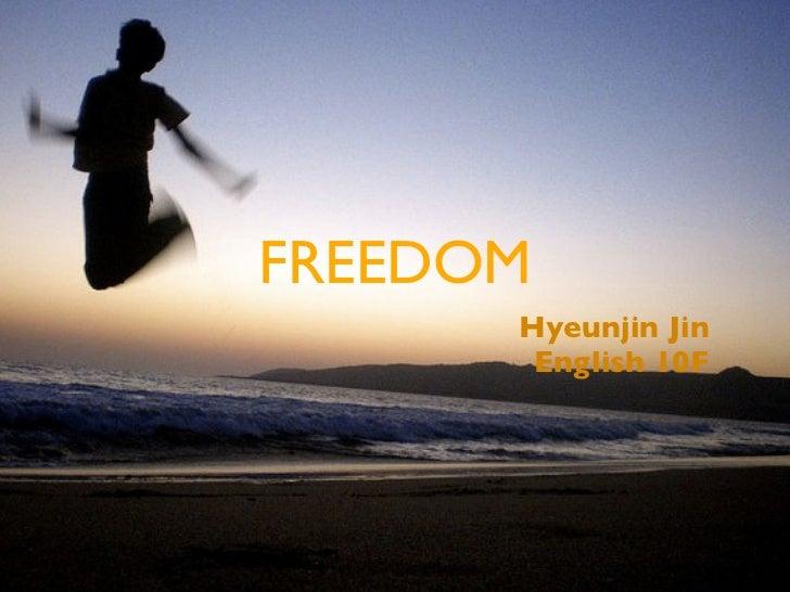 FREEDOM      Hyeunjin Jin       English 10F