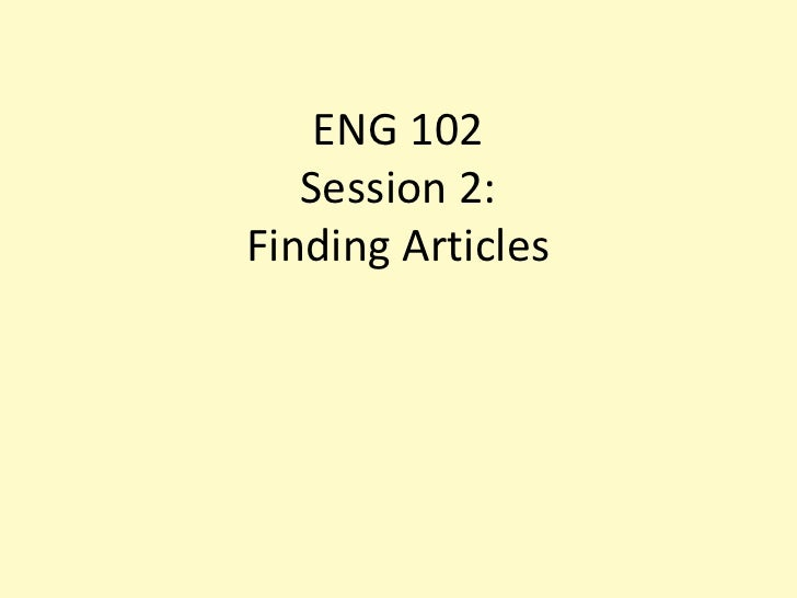 ENG 102Session 2:Finding Articles<br />
