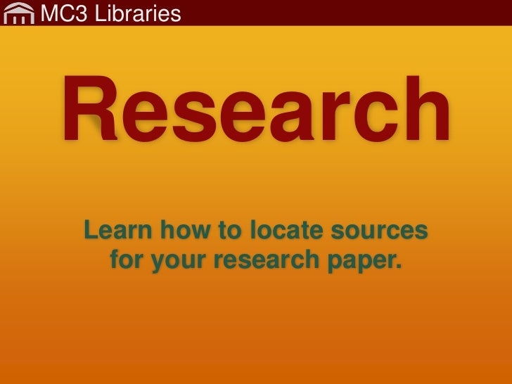 MC3 Libraries Research   Learn how to locate sources     for your research paper.