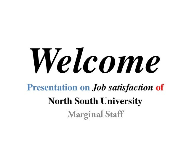 WelcomePresentation on Job satisfaction of North South University