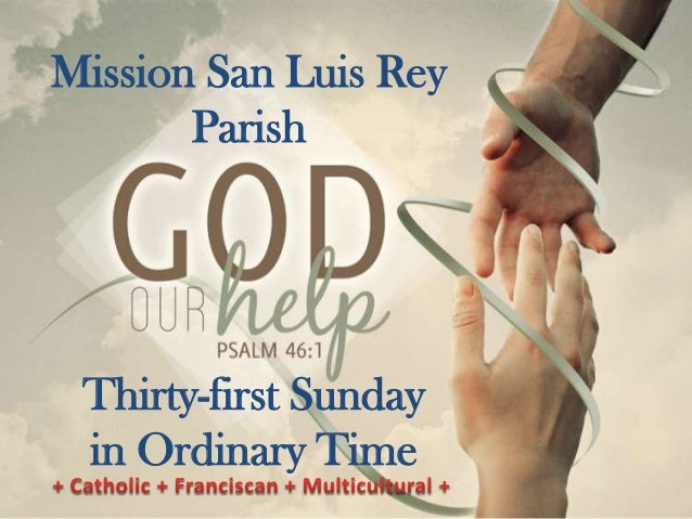 Mission San Luis Rey Parish  Thirty-first Sunday in Ordinary Time