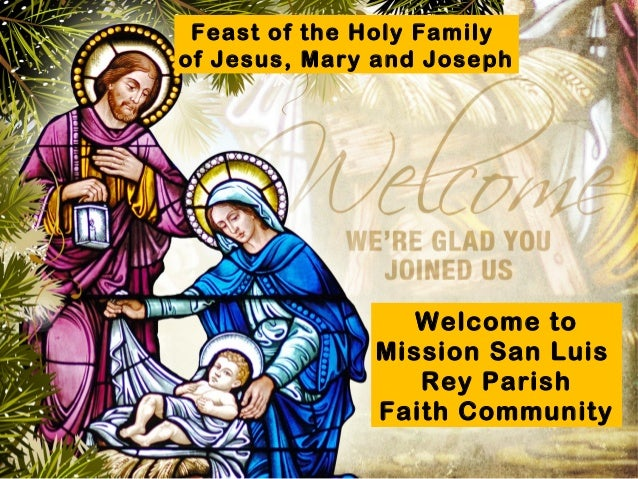 Feast of the Holy Familyof Jesus, Mary and Joseph                 Welcome to              Mission San Luis                ...