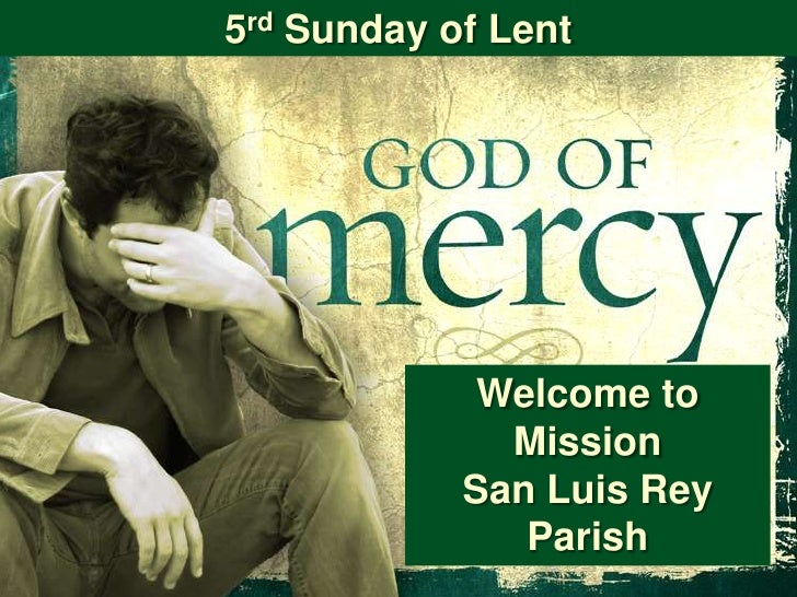 5rd Sunday of Lent             Welcome to              Mission            San Luis Rey               Parish