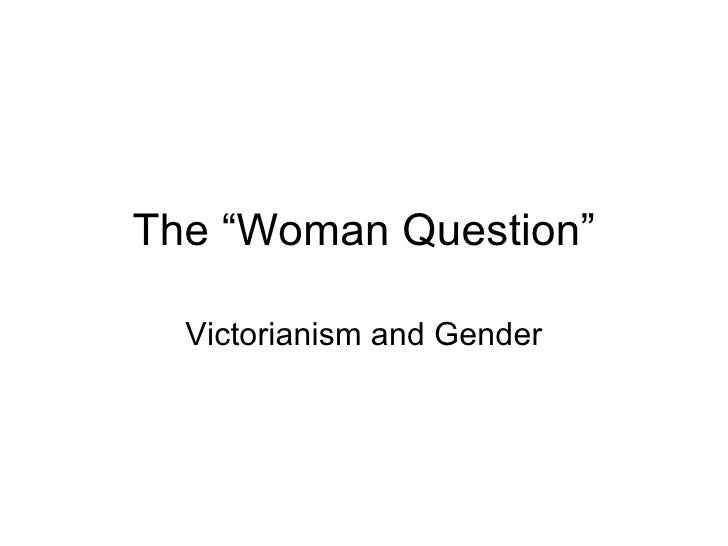 "The ""Woman Question""  Victorianism and Gender"