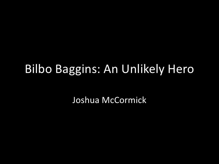 bilbo baggins zero to hero What is surprising is how many of our modern day literary and movie heroes follow much of the same structure take, for example, bilbo and frodo from the hobbit and the lord of the rings series by jrr tolkien these two heroes follow much of the hero's journey campbell's the hero with a thousand.