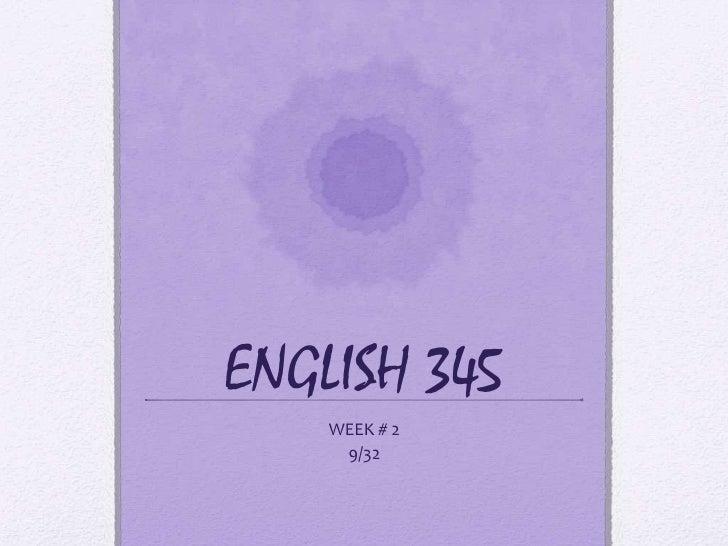 ENGLISH 345<br />WEEK # 2<br />9/32<br />