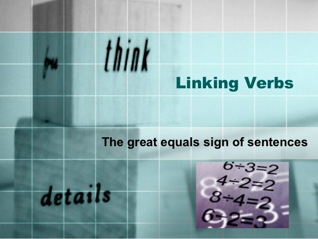 Linking VerbsThe great equals sign of sentences