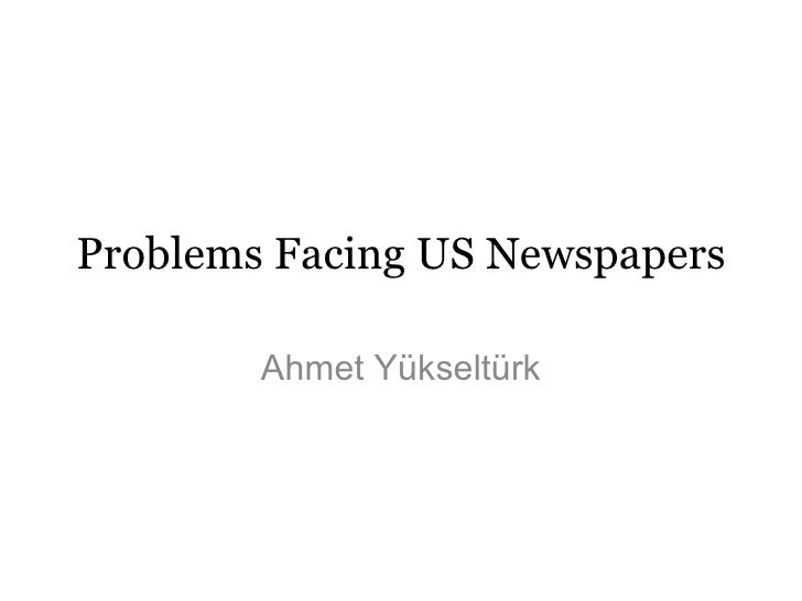 Problems Facing US Newspapers Ahmet Yükseltürk