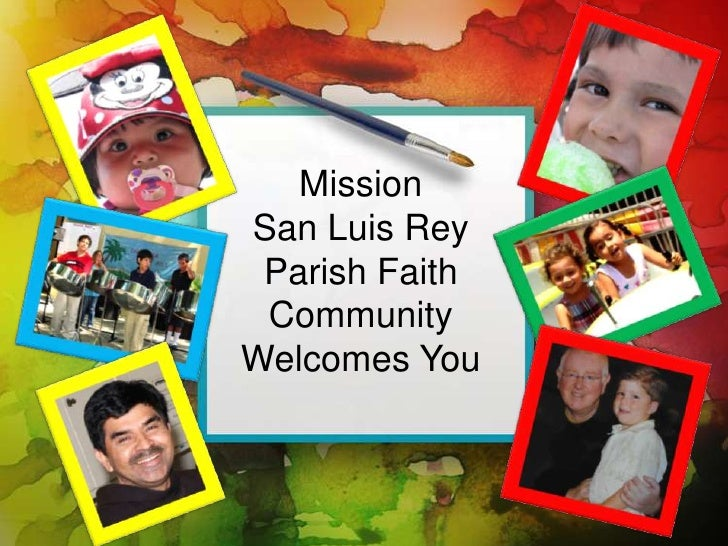 MissionSan Luis Rey Parish Faith CommunityWelcomes You