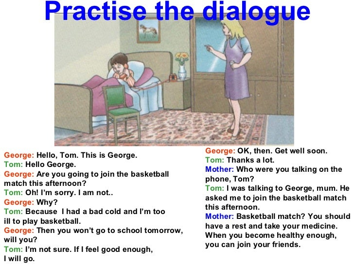 Practise the dialogue George:  Hello, Tom. This is George. Tom:  Hello George. George:  Are you going to join the basketba...