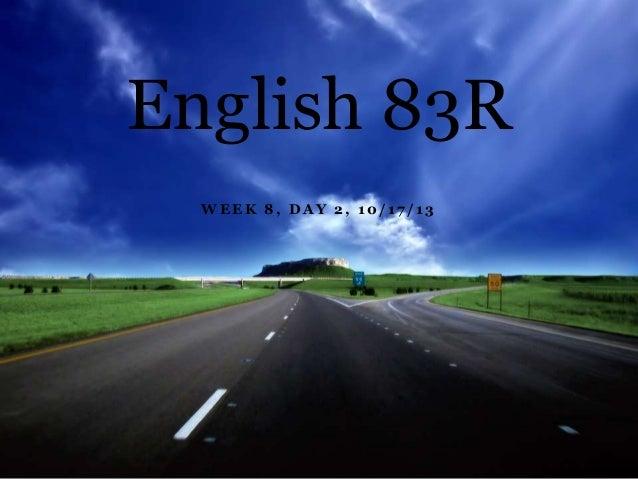 English 83R WEEK 8, DAY 2, 10/17/13