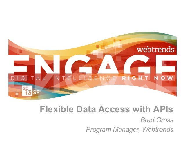 Flexible Data Access with APIs                          Brad Gross          Program Manager, Webtrends