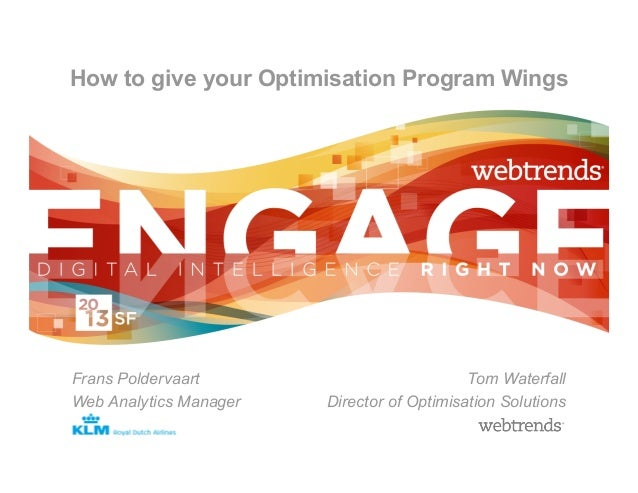 How to give your Optimisation Program WingsFrans Poldervaart                           Tom WaterfallWeb Analytics Manager ...