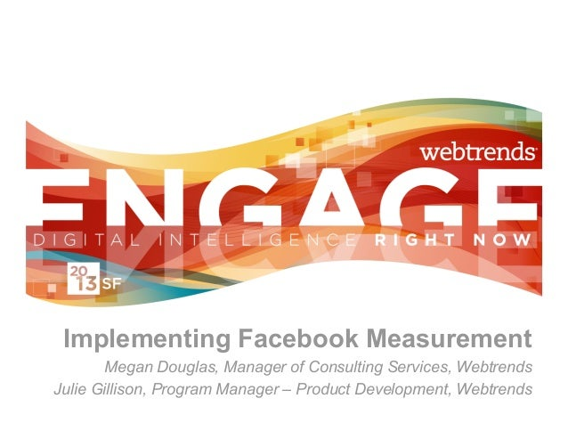 Engage 2013 - Implementing Facebook Measurement