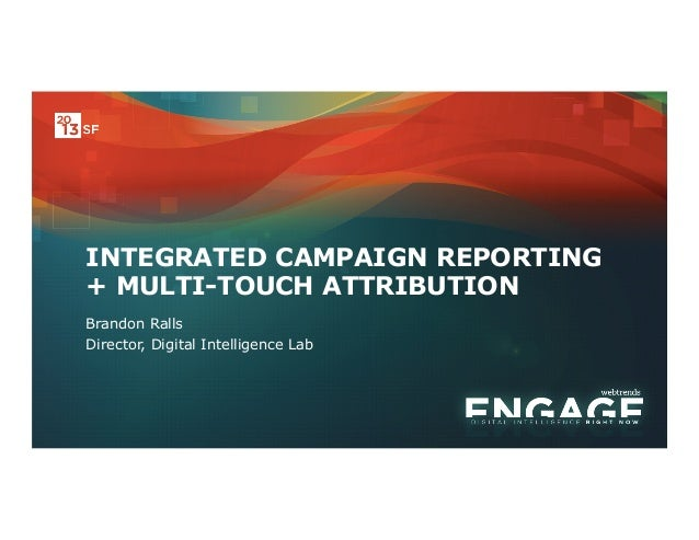 Engage 2013 - Integrated Campaign Reporting + MTA