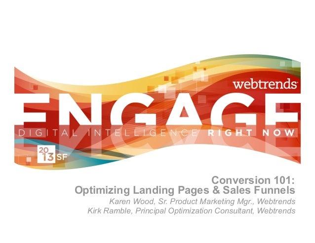 Conversion 101:Optimizing Landing Pages & Sales Funnels        Karen Wood, Sr. Product Marketing Mgr., Webtrends  Kirk Ram...