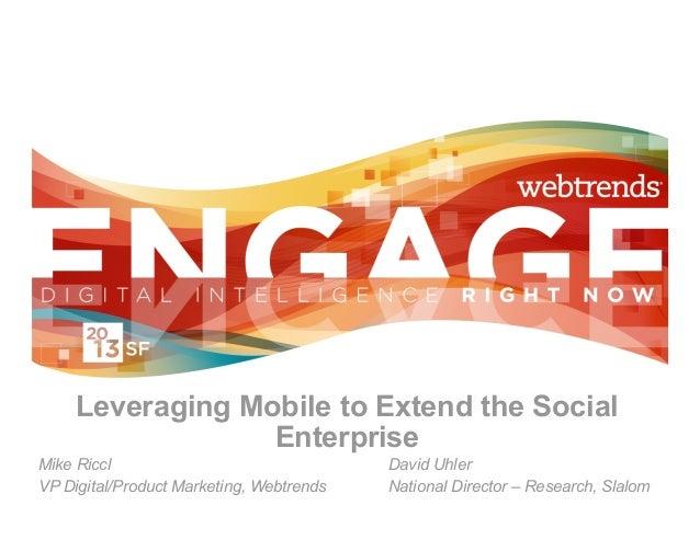 Leveraging Mobile to Extend the Social                  EnterpriseMike Riccl                                David UhlerVP ...
