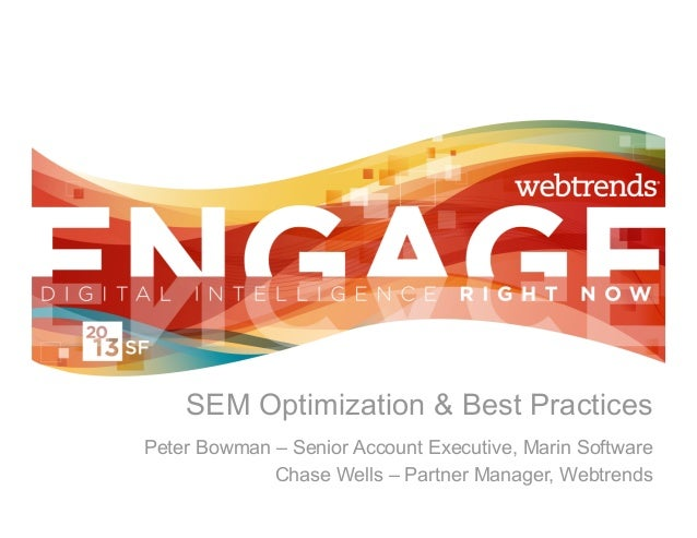SEM Optimization & Best PracticesPeter Bowman – Senior Account Executive, Marin Software             Chase Wells – Partner...