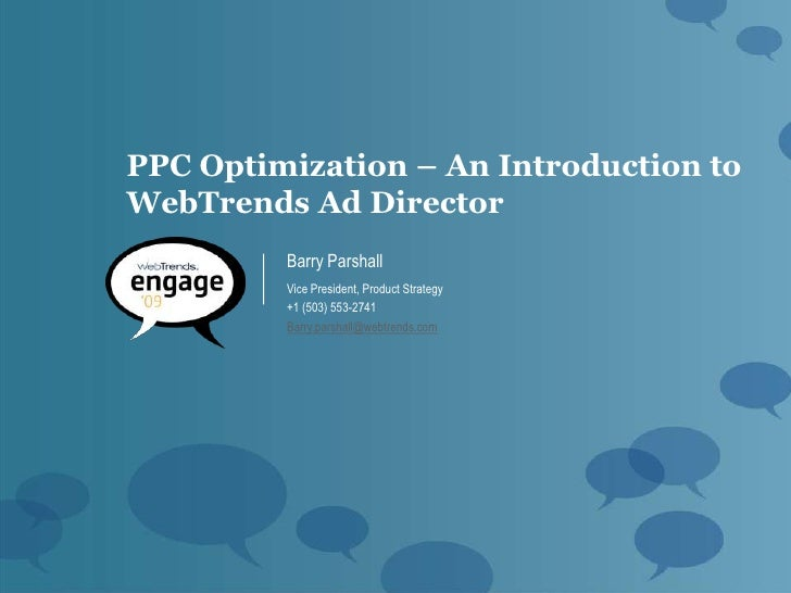 PPC Optimization – An Introduction to WebTrends Ad Director          Barry Parshall          Vice President, Product Strat...
